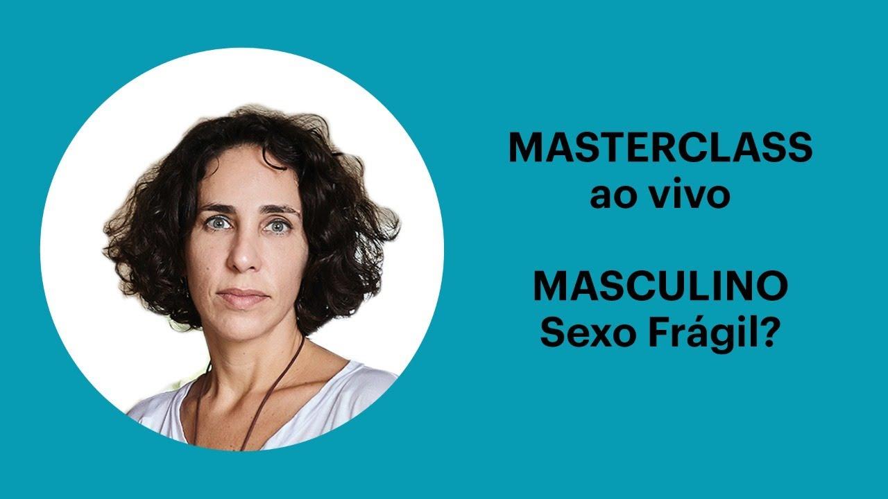 MASCULINO: SEXO FRÁGIL?   MASTERCLASS COM MARIA HOMEM