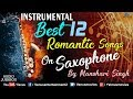 Best 12 Romantic Instrumental Songs On Saxophone | By Manohari Singh | Jukebox |90's Bollywood Songs