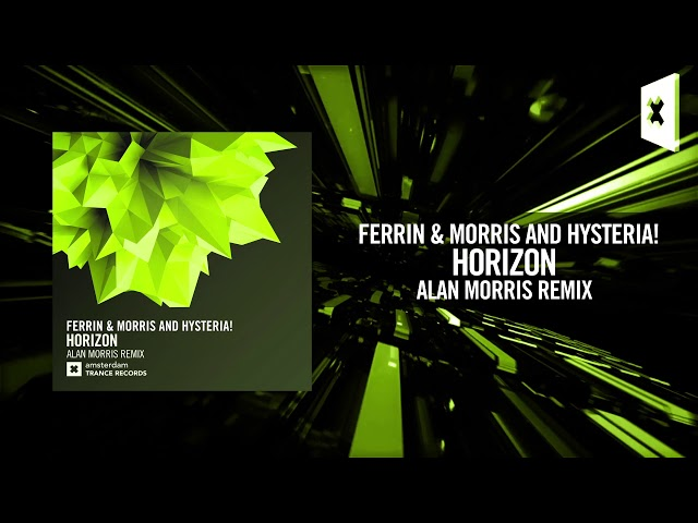 Ferrin & Morris and Hysteria! - Horizon (Alan Morris Remix) [FULL] (Amsterdam Trance)