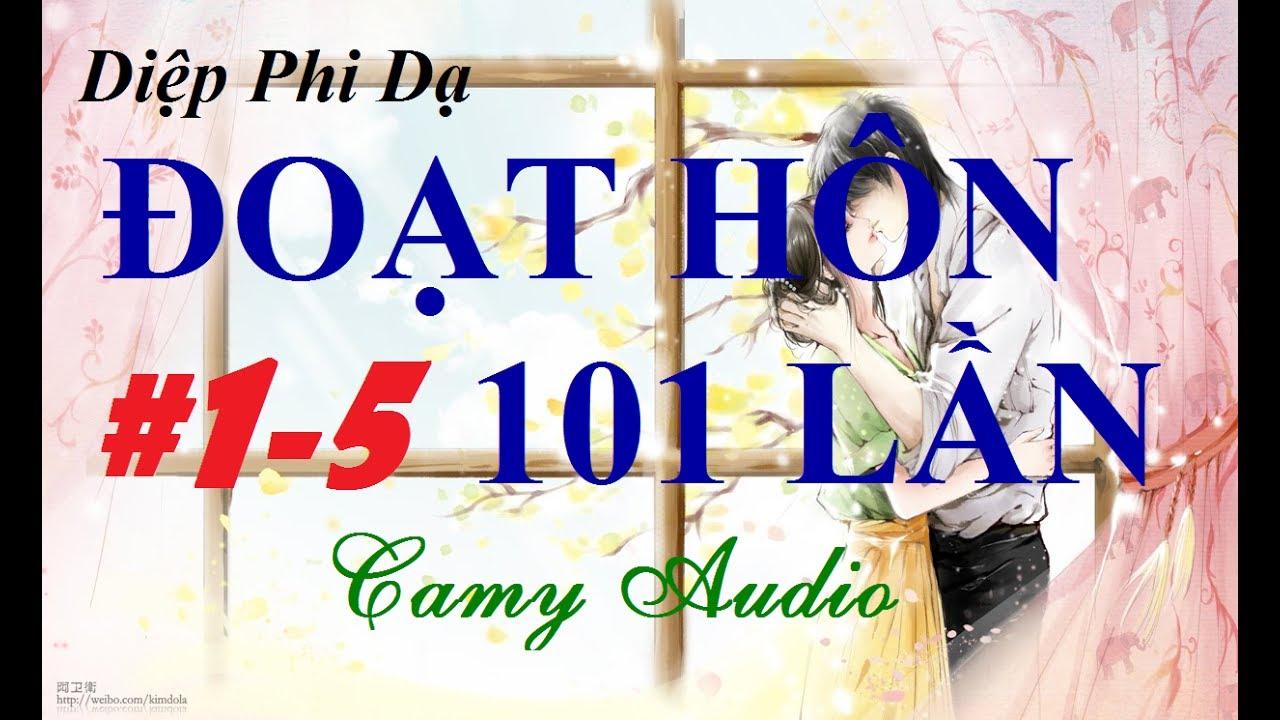 [Camy Audio] Truyện Audio ngôn tình lãng mạn hot 2017: Đoạt Hôn 101 Lần –  Chương 1-5