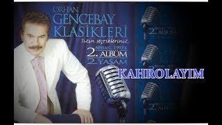 ORHAN GENCEBAY - KAHROLAYIM (2001 version)