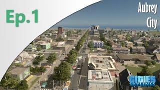[Ep.1] Cities Skylines - Aubrey City : Humble Beginnings