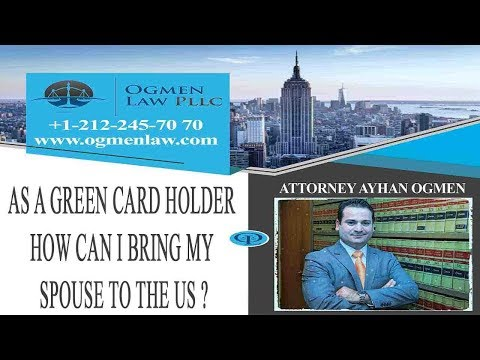 AS A GREEN CARD HOLDER HOW CAN I BRING MY SPOUSE TO THE US ?