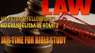 LAW PASSED! No BIBLE Study & Evangelism Outside of Church! JAIL TIME
