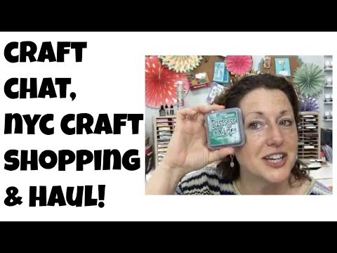 Craft Chat,  NYC Craft Shopping  & Haul! July 2017