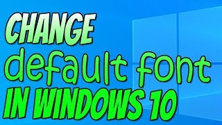 How To Change The Default Font In Windows 10 Tutorial
