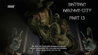 Batman: Arkham City (Part 13) - THE MAD HATTER