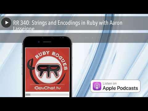 RR 340: Strings and Encodings in Ruby with Aaron Lasseigne