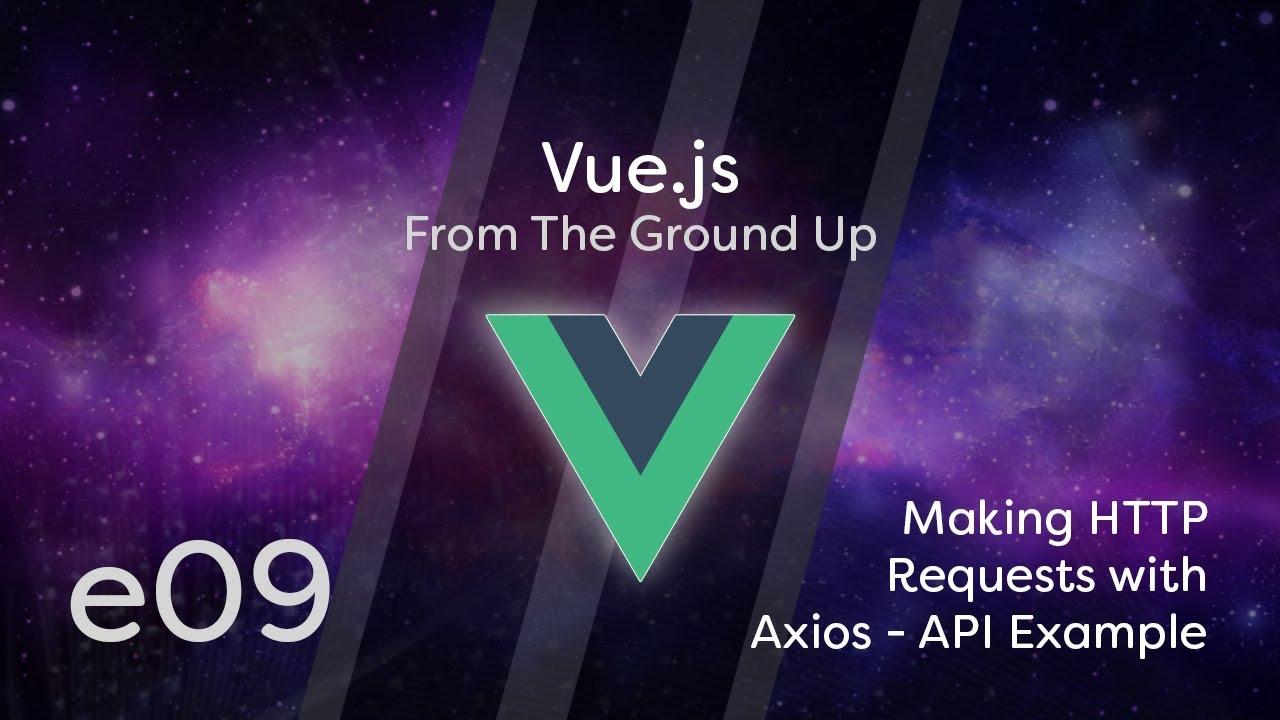 Vue js Tutorial From Scratch - e09 - Making HTTP Requests