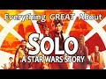 Everything GREAT About Solo: A Star Wars Story!