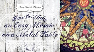 How To Make An Easy Mosaic On A Metal Table
