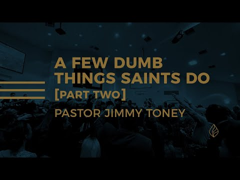 A Few Dumb Things Saints Do / Pastor Jimmy Toney