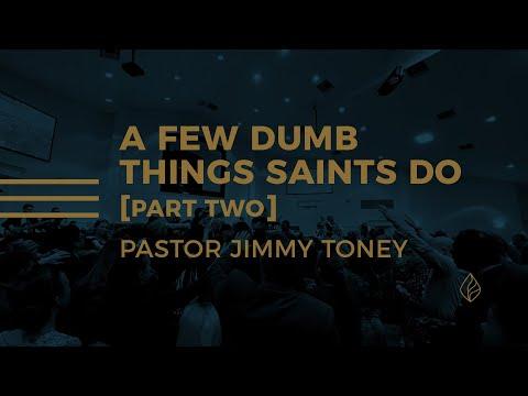 A Few Dumb Things Saints Do / Pastor Jimmy Toney