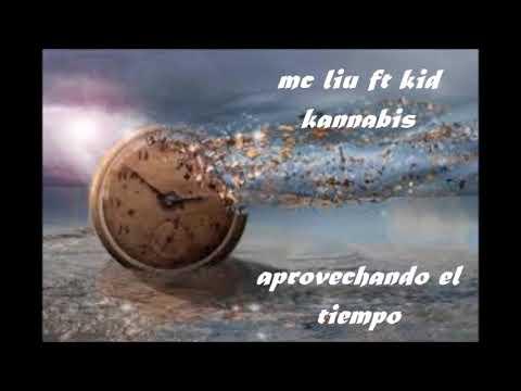 aprovechando el tiemppo mcliu ft kid cannabis