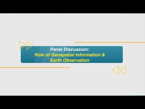 Panel Discussion: Role of Geospatial information & Earth Observation in achieving SDGs