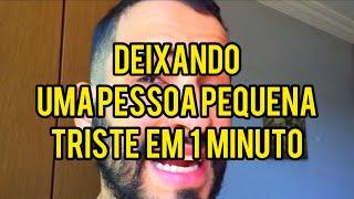 COMO DEIXAR UMA PESSOA PEQUENA TRISTE EM 1 MINUTO