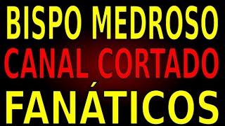 O BISPO MEDROSO - O CANAL VAI SER CORTADO