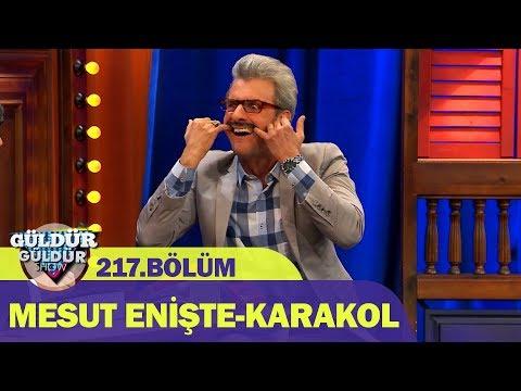 Güldür Güldür Show 217.Bölüm   Mesut Enişte-Karakol