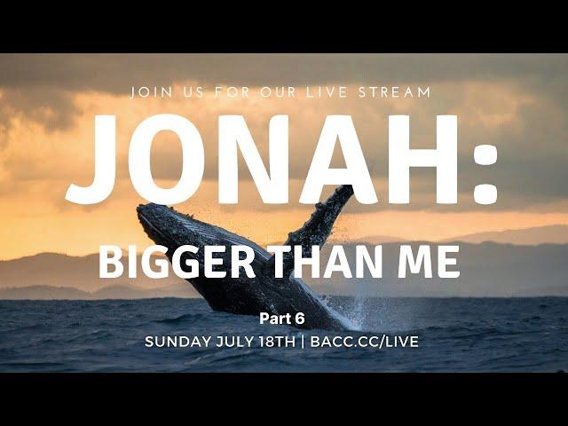 Jonah: Bigger Than Me | Online Church Service