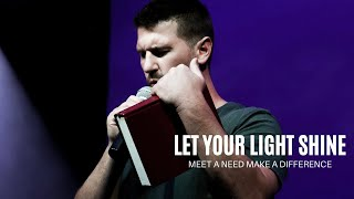 MEET A NEED MAKE A DIFFERENCE || LET YOUR LIGHT SHINE