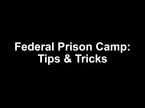 Federal prison tips and tricks :Prison camp