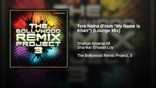"Tere Naina (From ""My Name is Khan"") (Lounge Mix)"