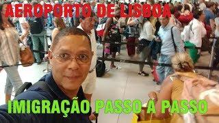 AEROPORTO DE LISBOA - IMIGRAÇÃO PASSO A PASSO