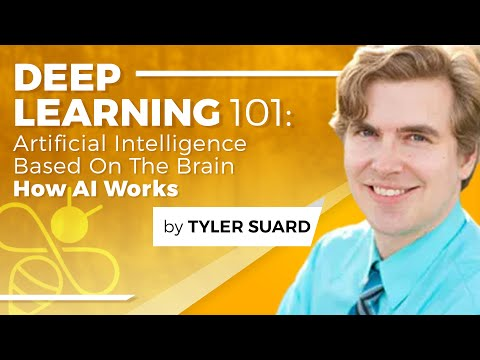 Deep Learning 101: Artificial Intelligence Based On The Brain – Tyler Suard