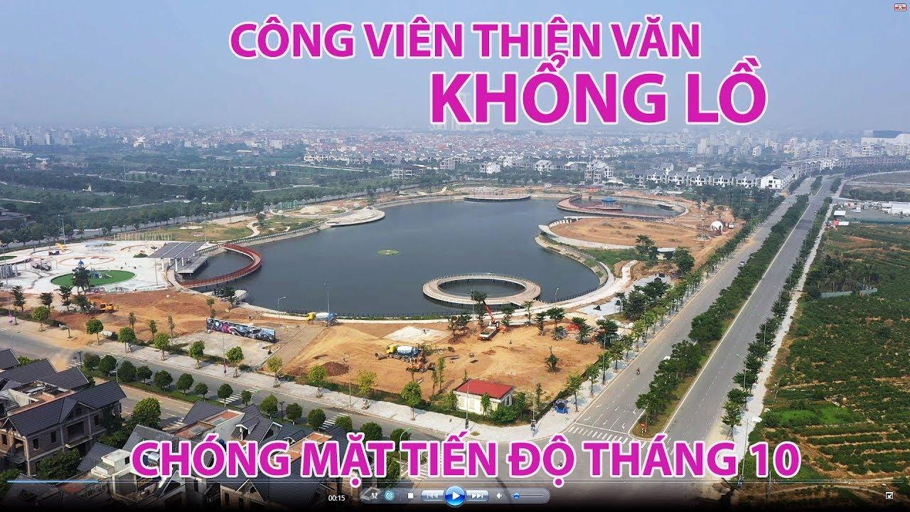 ? Công viên thiên văn học Dương Nội ngày 1-10-19 – chóng mặt tốc độ thi công [CCHD-TV]