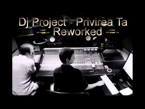 Dj Project - Privirea Ta ( Reworked )