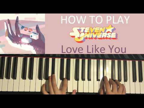 HOW TO PLAY - Steven Universe - Love Like You  (COMPLETE August 2016 Ending Theme) (Piano Tutorial)
