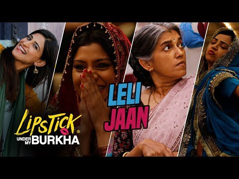 "Le Li Jaan Video Song l Lipstick Under My Burkha | ""Songs 2017"" 