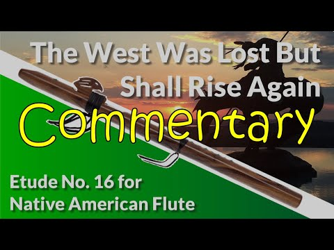 Native American Flute Etude No. 16 - The West Was Lost But Shall Rise Again - Full Commentary
