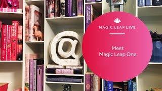 Magic Leap Live | Ep. 002: Meet Magic Leap One