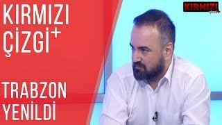 Kırmızı Çizgi+  Trabzonspor Yenildi,Fenerbahçe Puan Kaybetti 17.02.2019