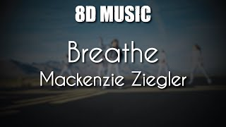 Mackenzie Ziegler - Breathe - 8D Music