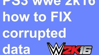 PS3 WWE 2K16 HOW to FIX corrupted data tutorial