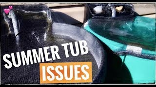 |Summer Tub Issues|