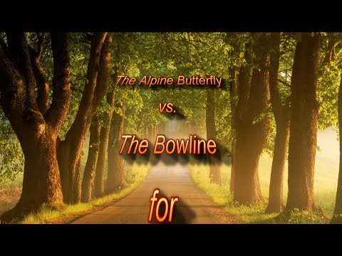 The Alpine Butterfly vs. The Bowline for Life Support.