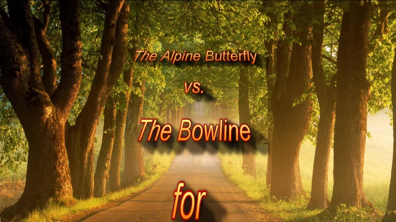 The Alpine Butterfly vs  The Bowline for Life Support
