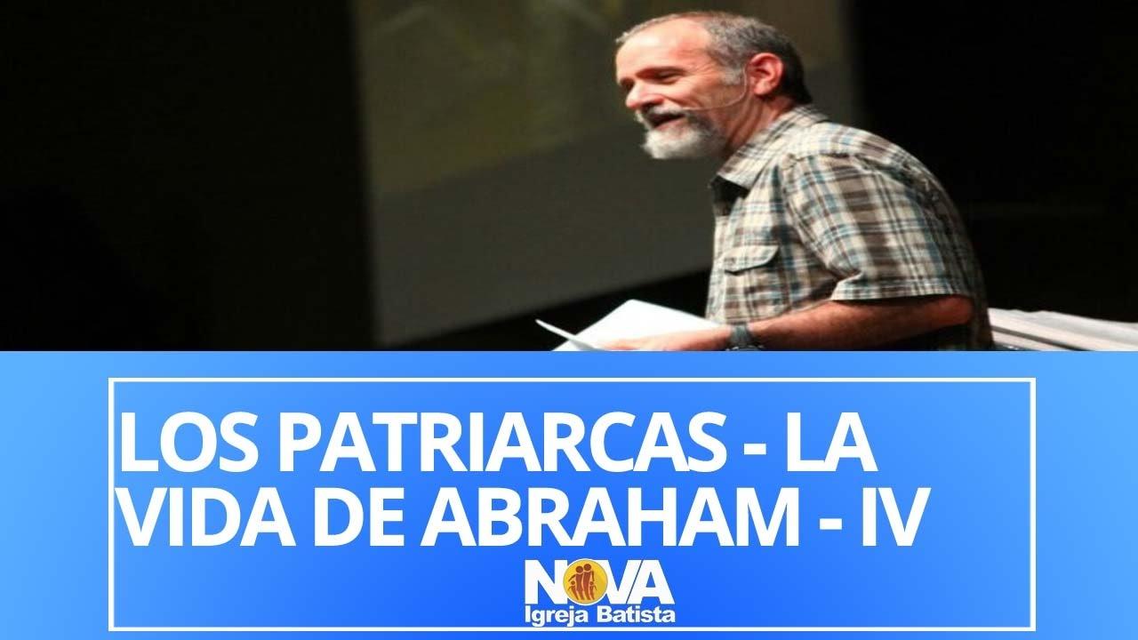 LOS PATRIARCAS: VIDA DE ABRAHAM PARTE IV
