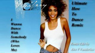 Whitney Houston - I Wanna Dance With Somebody (Who Loves Me) [Ultimate How To Dance Remix]
