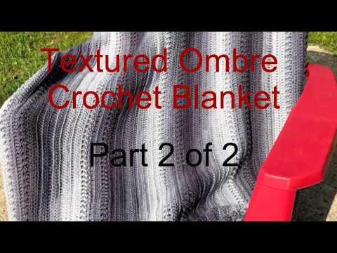 Textured Ombre Crochet Blanket Part 2 of 2