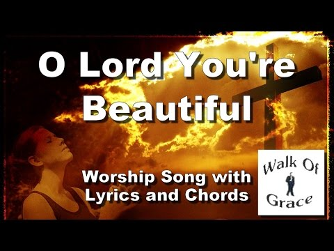 O Lord You're Beautiful - Worship Song with Lyrics and Chords