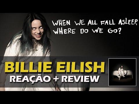 REAÇÃO + REVIEW  BILLIE EILISH - WHEN WE ALL FALL ASLEEP WHERE DO WE GO?