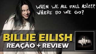 Baixar REAÇÃO + REVIEW | BILLIE EILISH - WHEN WE ALL FALL ASLEEP WHERE DO WE GO?