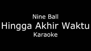 Hingga Akhir Waktu - Nine ball Karaoke/ Cover