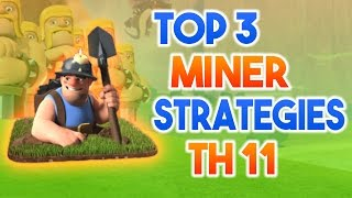 TOP 3 MINER STRATEGIES for TH 11 2017   TH11 vs TH11 War Strategies   Clash of Clans