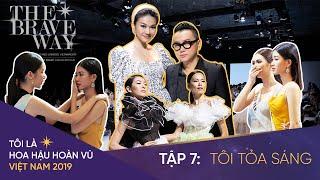 Tôi là Hoa hậu Hoàn Vũ Việt Nam 2019 - Tập 07 OFFICIAL FULL HD: TÔI TỎA SÁNG | Miss Universe Vietnam