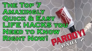 The Top 7 Amazingly Quick & Incredibly Awesome Life Hacks You Need Right Now! PARODY Part 2